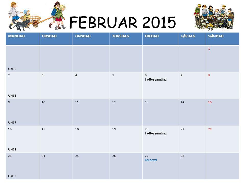 FEBRUAR 2015 MANDAGTIRSDAGONSDAGTORSDAGFREDAGLØRDAGSØNDAG UKE 5 1 2 UKE 6 3456 Fellessamling 78 9 UKE 7 101112131415 16 UKE 8 17181920 Fellessamling 2122 23 UKE 9 24252627 Karneval 28