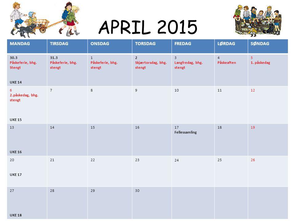 APRIL 2015 MANDAGTIRSDAGONSDAGTORSDAGFREDAGLØRDAGSØNDAG 30.3 Påskeferie, bhg. Stengt UKE 14 31.3 Påskeferie, bhg. stengt 1 Påskeferie, bhg. stengt 2 S
