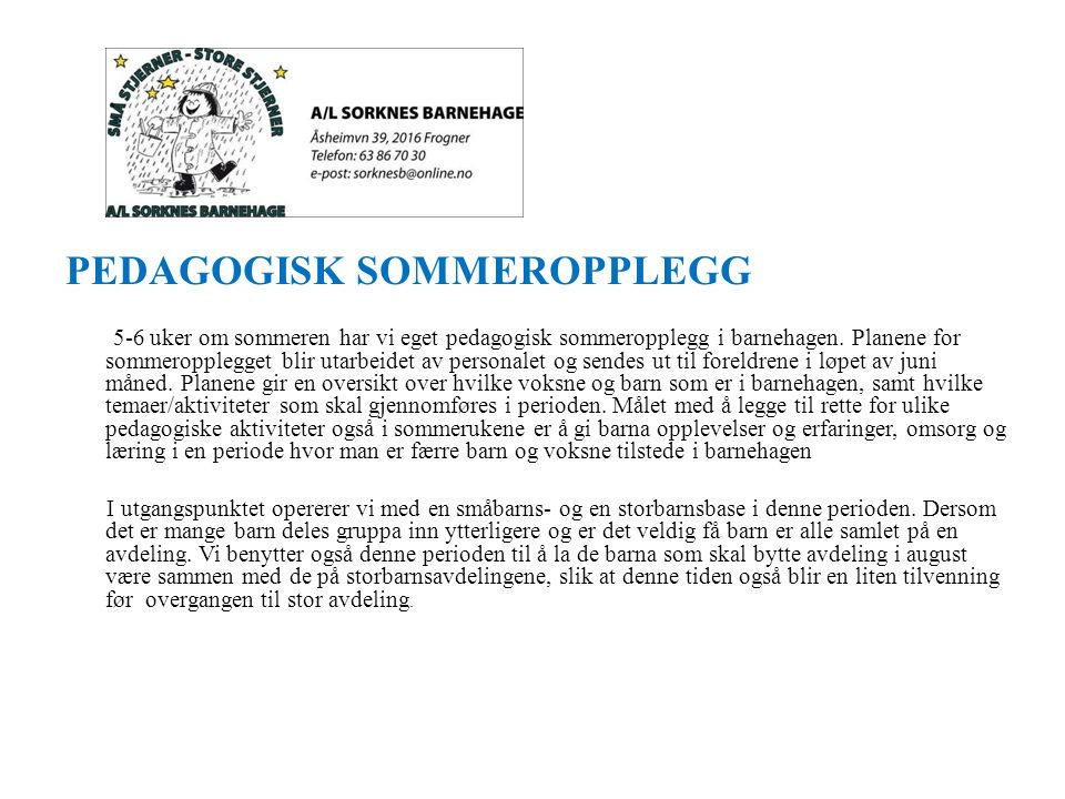 PEDAGOGISK SOMMEROPPLEGG for sommeropplegget blir utarbeidet av personalet og delt ut til foreldrene i løpet av juni måned. Plan 5-6 uker om sommeren