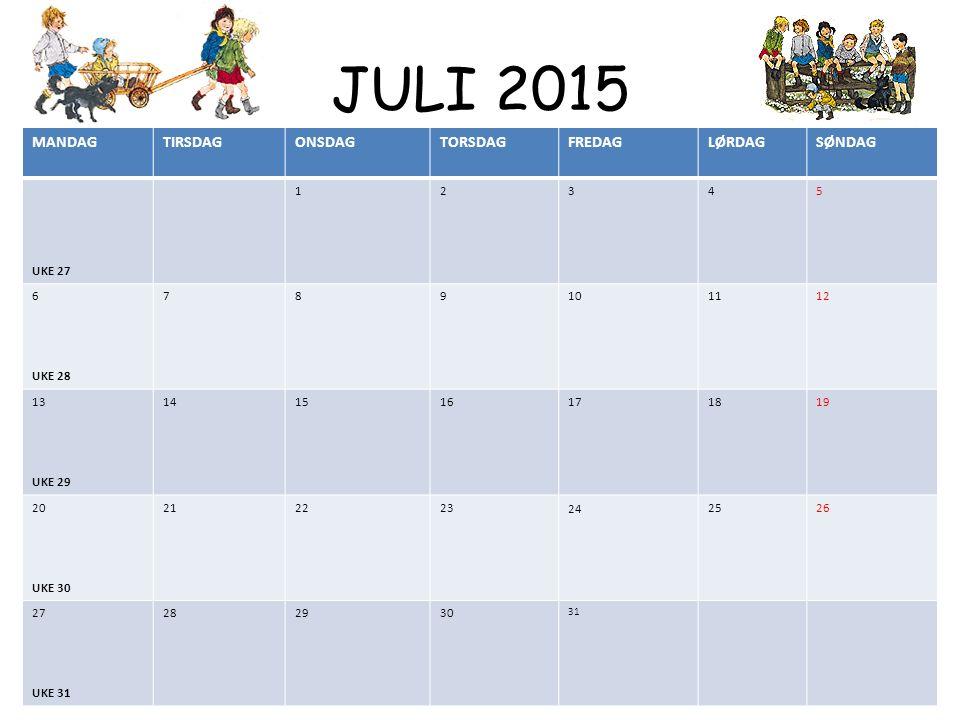 JULI 2015 MANDAGTIRSDAGONSDAGTORSDAGFREDAGLØRDAGSØNDAG UKE 27 12345 6 UKE 28 789101112 13 UKE 29 141516171819 20 UKE 30 212223242526 27 UKE 31 282930 31