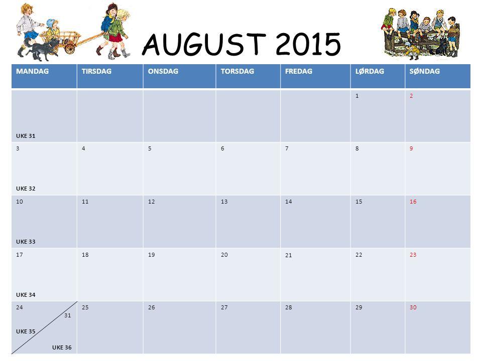 AUGUST 2015 MANDAGTIRSDAGONSDAGTORSDAGFREDAGLØRDAGSØNDAG UKE 31 12 3 UKE 32 456789 10 UKE 33 111213141516 17 UKE 34 181920212223 24 31 UKE 35 UKE 36 252627282930