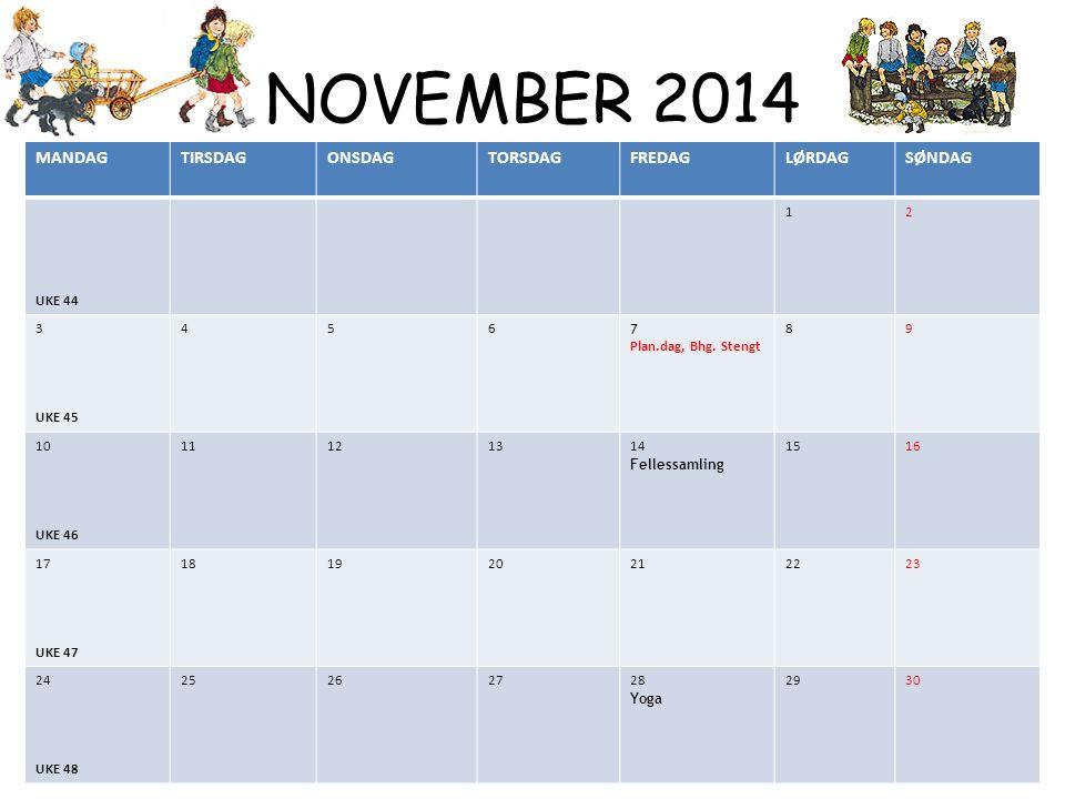 NOVEMBER 2014 MANDAGTIRSDAGONSDAGTORSDAGFREDAGLØRDAGSØNDAG UKE 44 12 3 UKE 45 456 7 Plan.dag, Bhg. Stengt 89 10 UKE 46 11121314 Fellessamling 1516 17