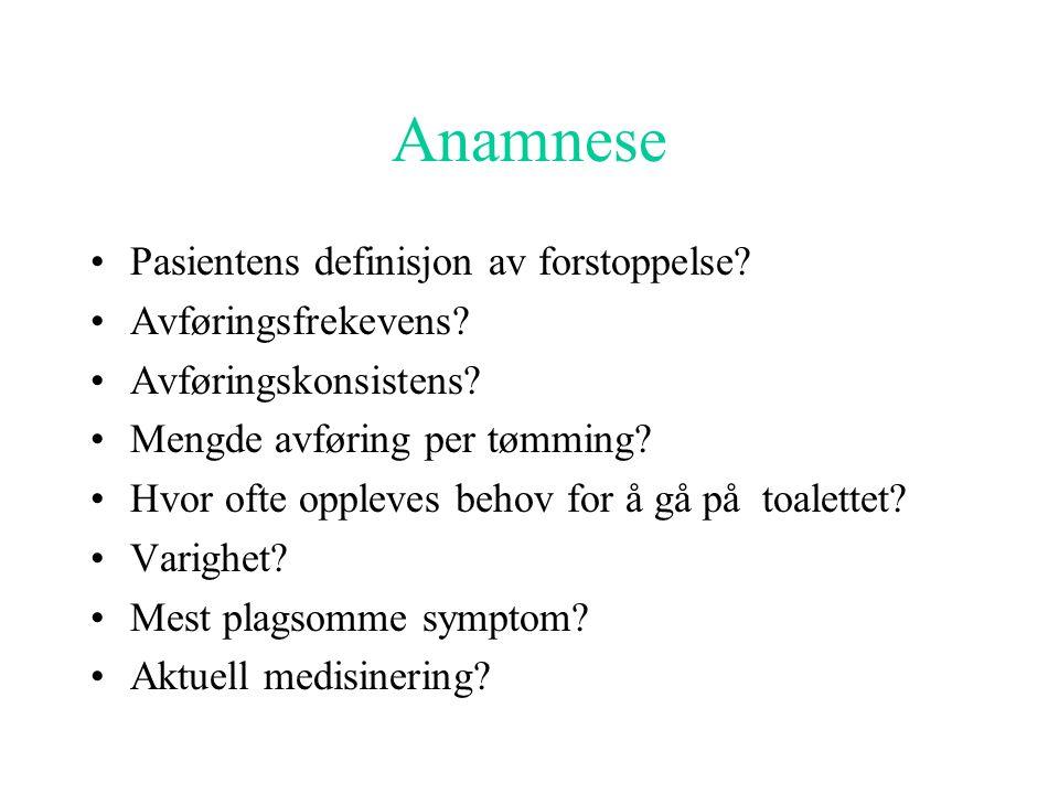 Anamnese Pasientens definisjon av forstoppelse? Avføringsfrekevens? Avføringskonsistens? Mengde avføring per tømming? Hvor ofte oppleves behov for å g
