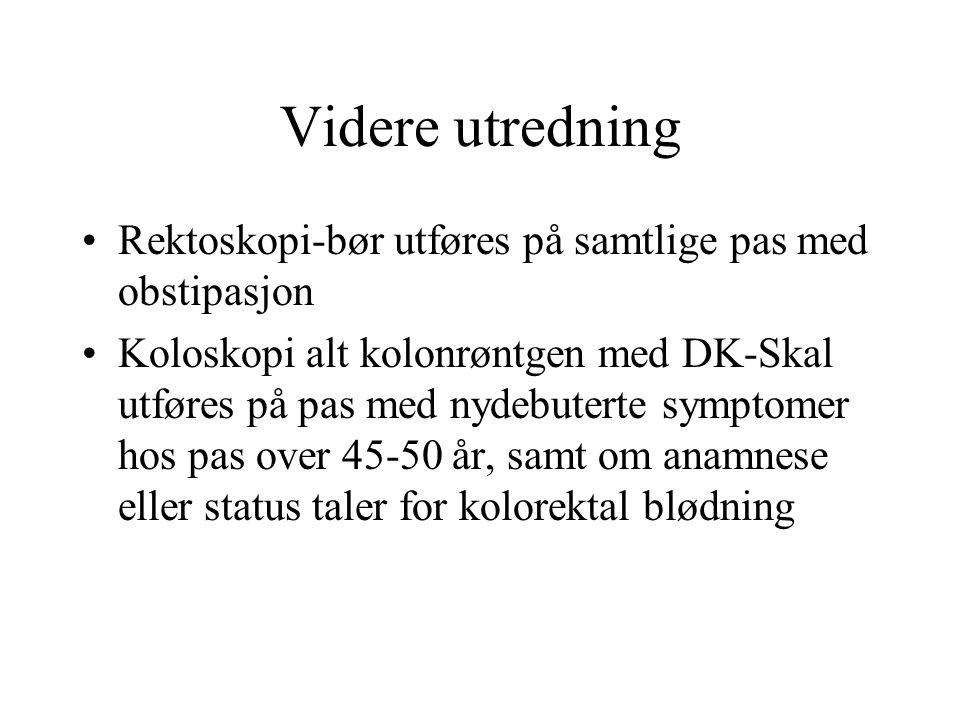 Videre utredning Rektoskopi-bør utføres på samtlige pas med obstipasjon Koloskopi alt kolonrøntgen med DK-Skal utføres på pas med nydebuterte symptomer hos pas over 45-50 år, samt om anamnese eller status taler for kolorektal blødning