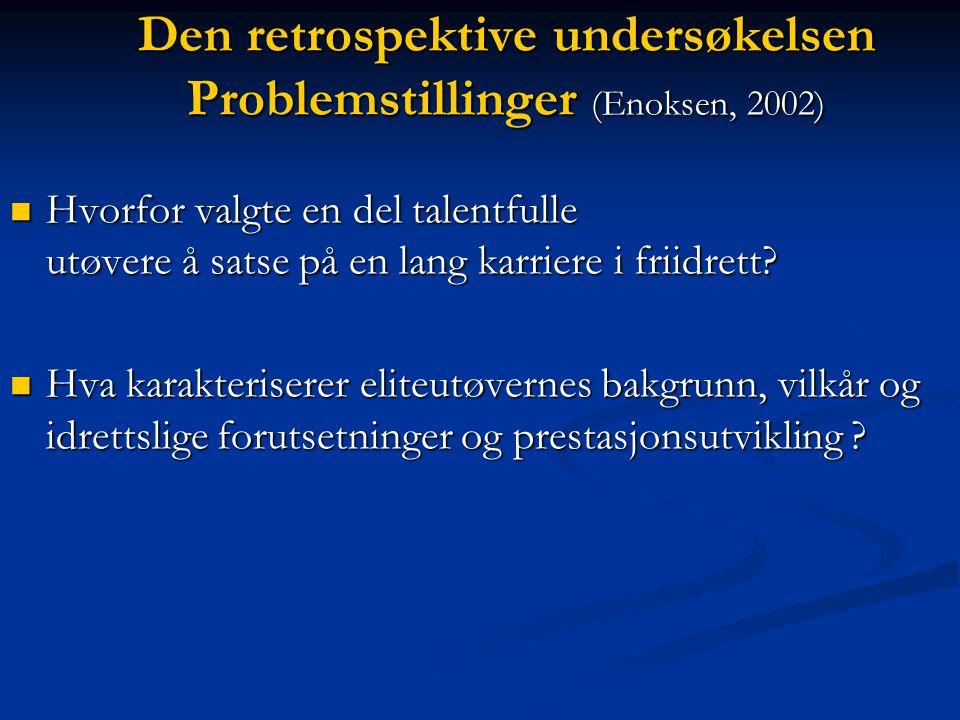 Den retrospektive undersøkelsen Problemstillinger (Enoksen, 2002) Hvorfor valgte en del talentfulle utøvere å satse på en lang karriere i friidrett.