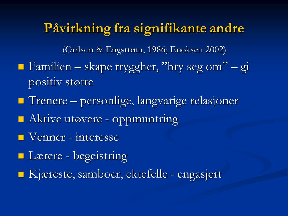 """Påvirkning fra signifikante andre (Carlson & Engstrøm, 1986; Enoksen 2002) Familien – skape trygghet, """"bry seg om"""" – gi positiv støtte Familien – skap"""