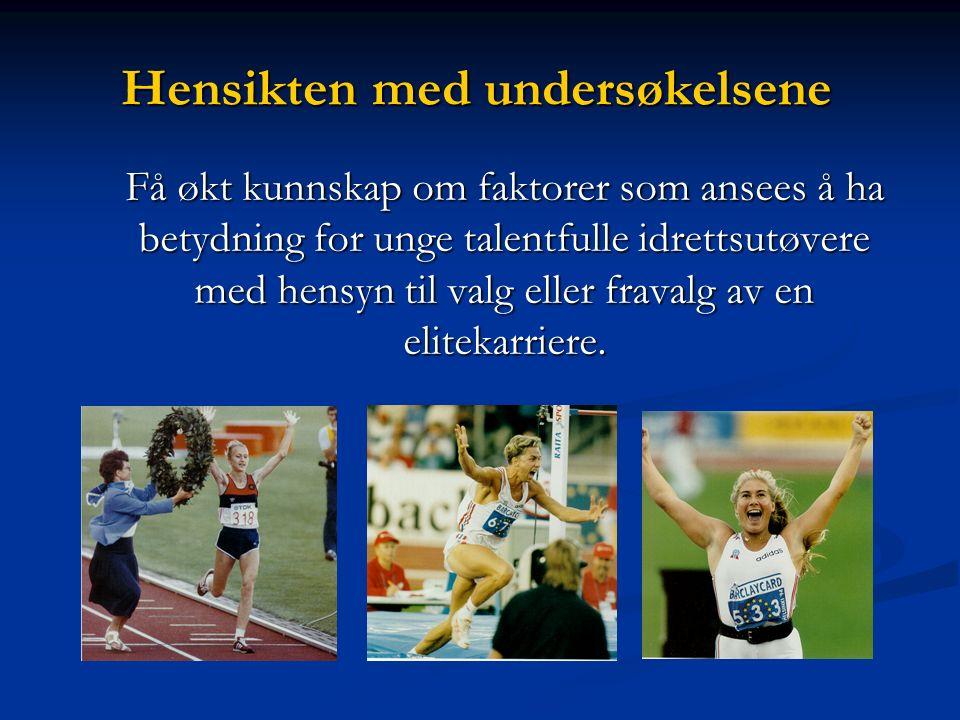 Hensikten med undersøkelsene Få økt kunnskap om faktorer som ansees å ha betydning for unge talentfulle idrettsutøvere med hensyn til valg eller fravalg av en elitekarriere.