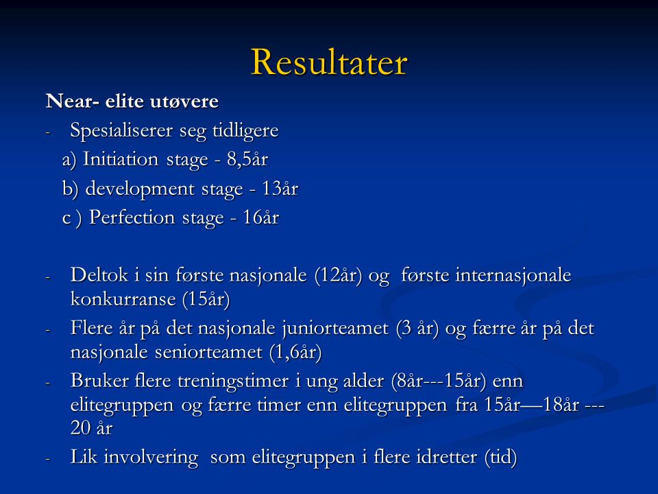 Resultater Near- elite utøvere - Spesialiserer seg tidligere a) Initiation stage - 8,5år a) Initiation stage - 8,5år b) development stage - 13år b) de
