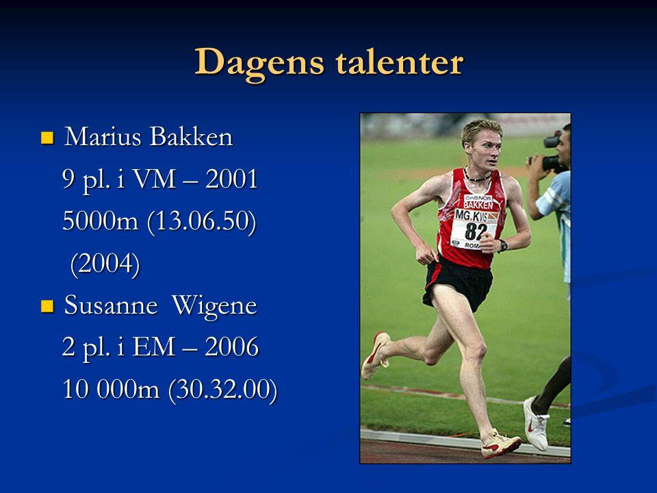 Dagens talenter Marius Bakken Marius Bakken 9 pl. i VM – 2001 9 pl. i VM – 2001 5000m (13.06.50) 5000m (13.06.50) (2004) (2004) Susanne Wigene Susanne