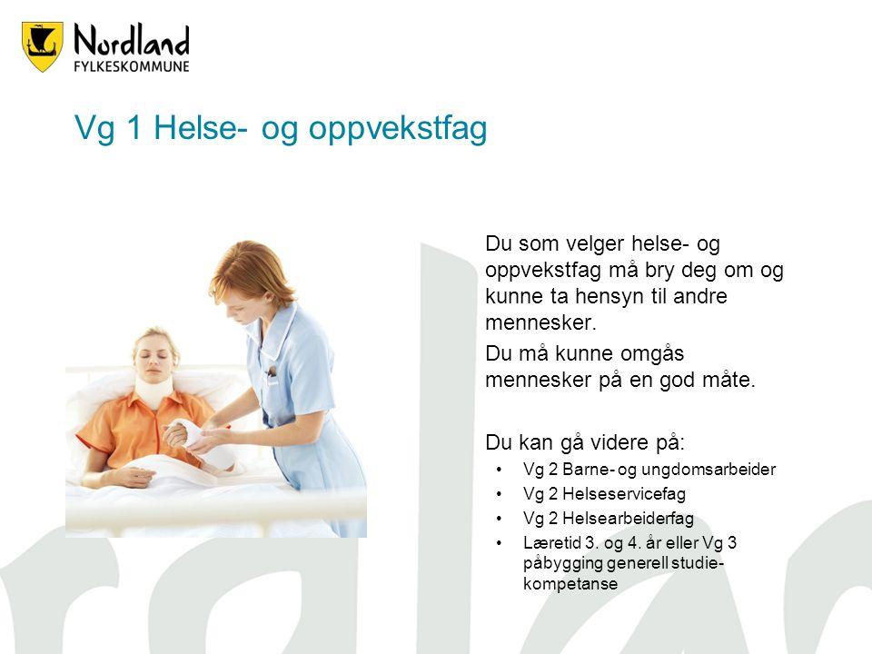 Vg 1 Helse- og oppvekstfag Du som velger helse- og oppvekstfag må bry deg om og kunne ta hensyn til andre mennesker.