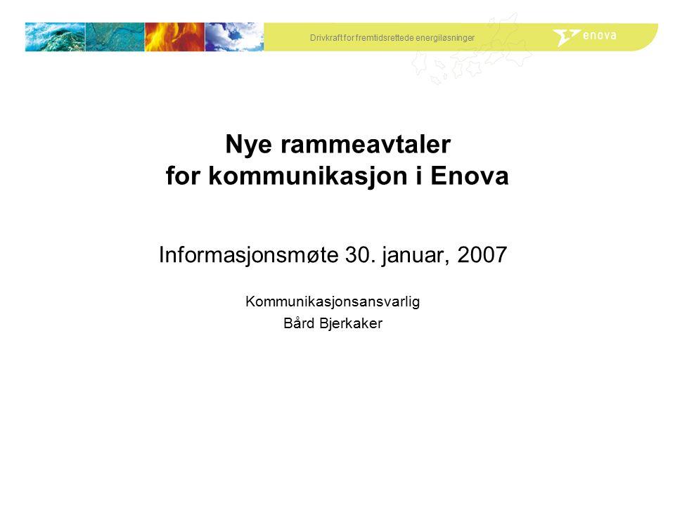 Drivkraft for fremtidsrettede energiløsninger Nye rammeavtaler for kommunikasjon i Enova Informasjonsmøte 30.
