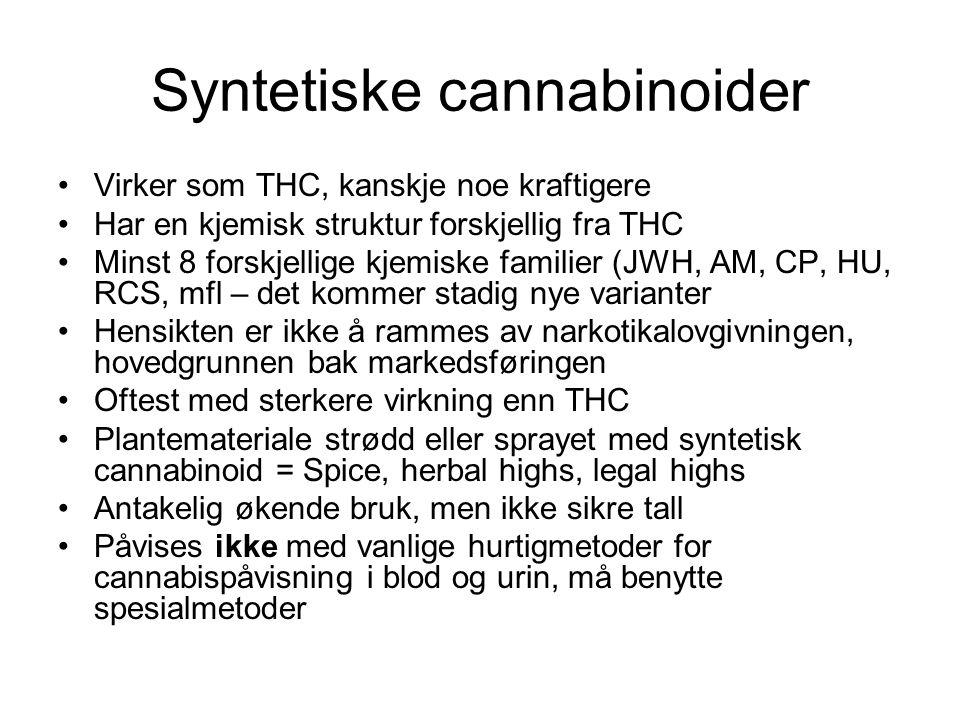 Syntetiske cannabinoider Virker som THC, kanskje noe kraftigere Har en kjemisk struktur forskjellig fra THC Minst 8 forskjellige kjemiske familier (JWH, AM, CP, HU, RCS, mfl – det kommer stadig nye varianter Hensikten er ikke å rammes av narkotikalovgivningen, hovedgrunnen bak markedsføringen Oftest med sterkere virkning enn THC Plantemateriale strødd eller sprayet med syntetisk cannabinoid = Spice, herbal highs, legal highs Antakelig økende bruk, men ikke sikre tall Påvises ikke med vanlige hurtigmetoder for cannabispåvisning i blod og urin, må benytte spesialmetoder