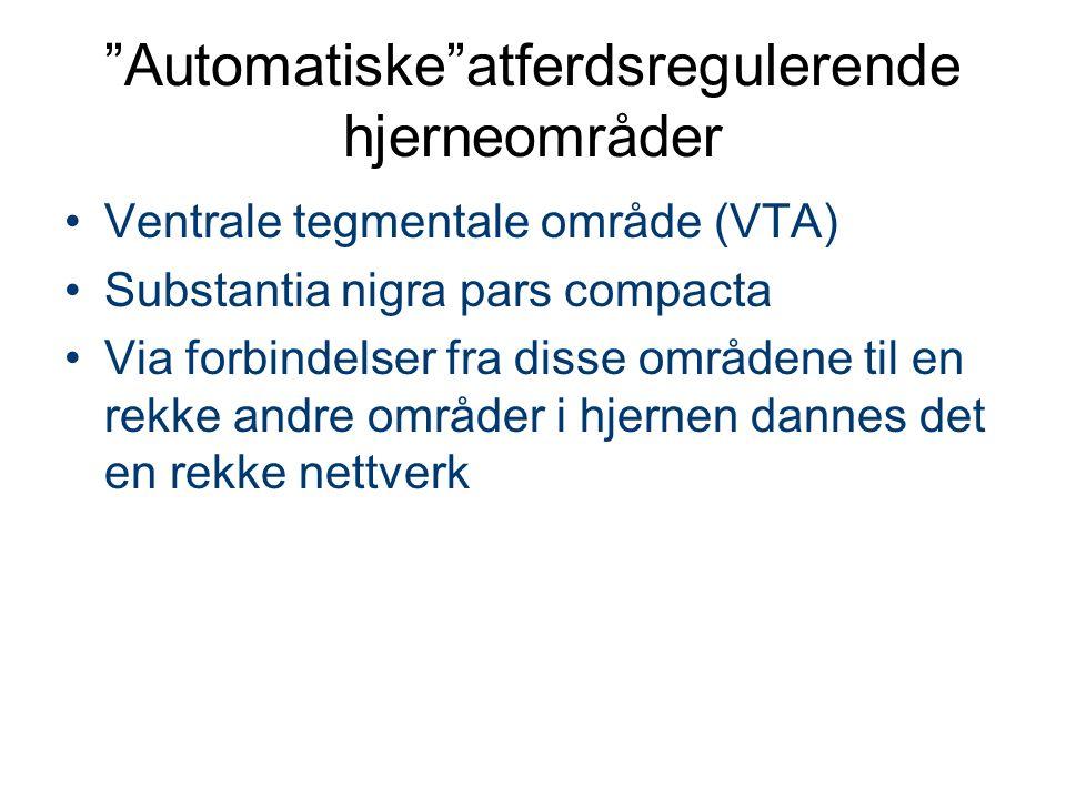 Automatiske atferdsregulerende hjerneområder Ventrale tegmentale område (VTA) Substantia nigra pars compacta Via forbindelser fra disse områdene til en rekke andre områder i hjernen dannes det en rekke nettverk