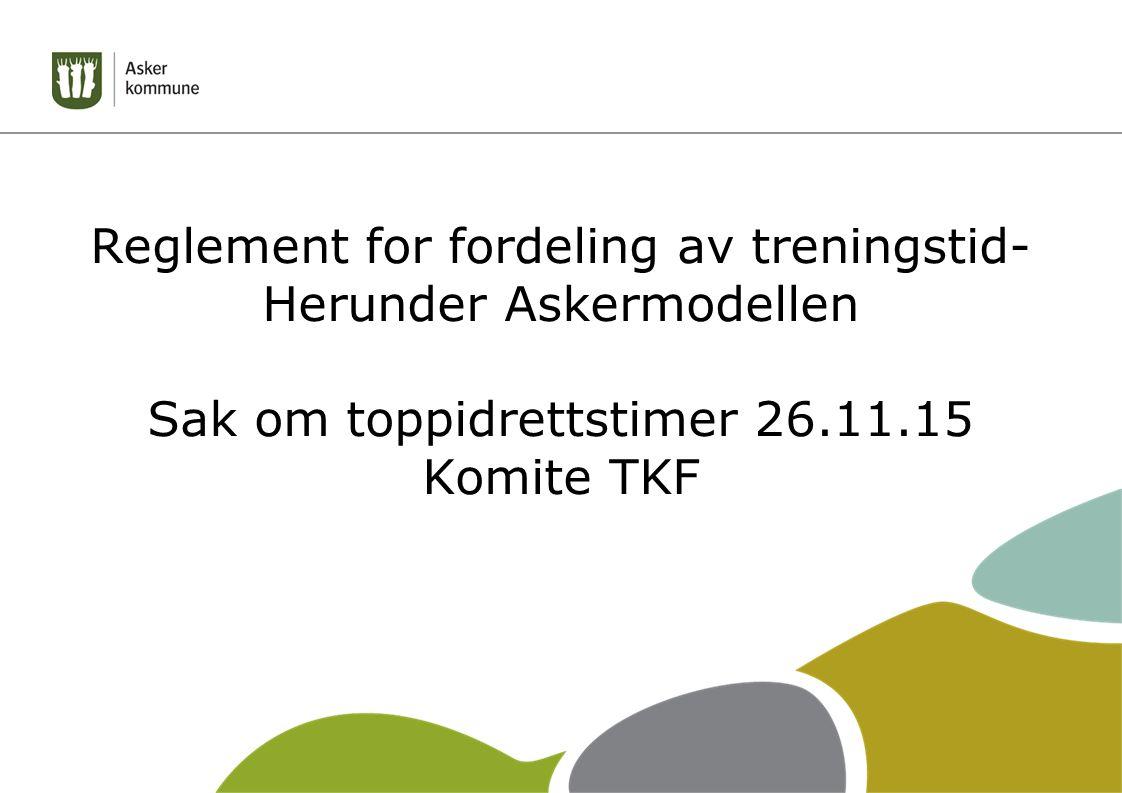 Reglement for fordeling av treningstid- Herunder Askermodellen Sak om toppidrettstimer 26.11.15 Komite TKF