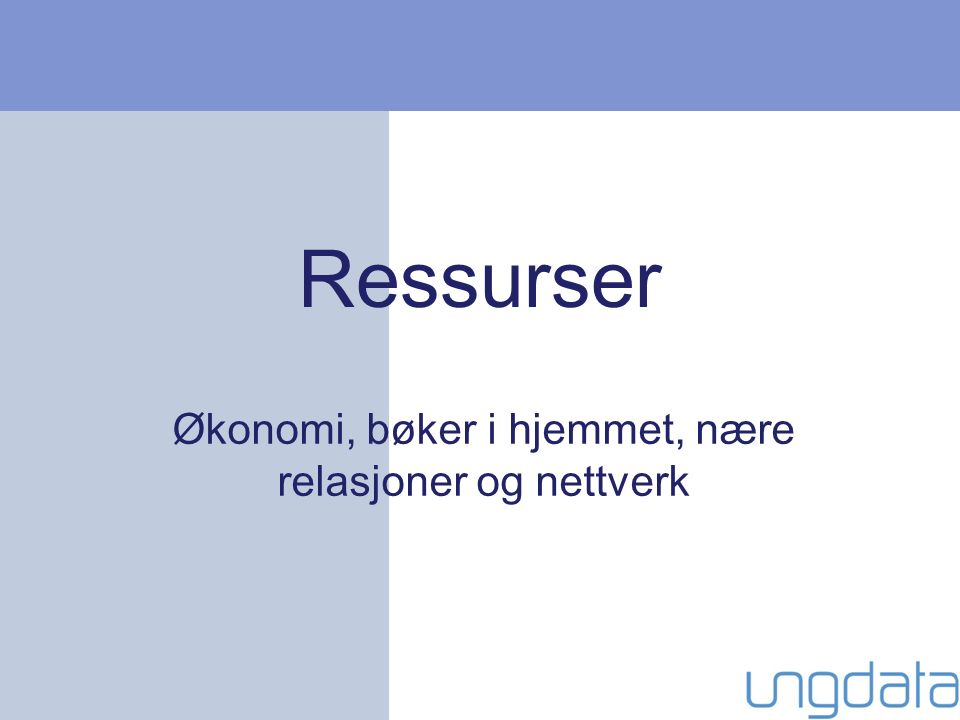 Ressurser Økonomi, bøker i hjemmet, nære relasjoner og nettverk