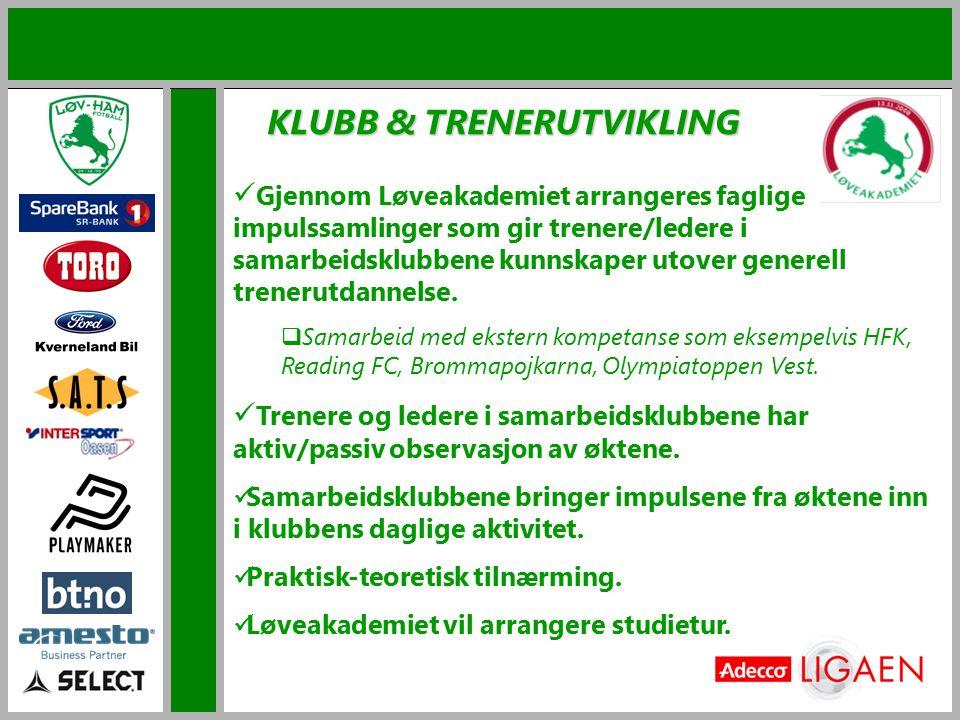 KLUBB & TRENERUTVIKLING Gjennom Løveakademiet arrangeres faglige impulssamlinger som gir trenere/ledere i samarbeidsklubbene kunnskaper utover generel