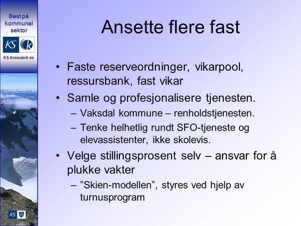 Best på kommunal sektor KS-Konsulent as Ansette flere fast Faste reserveordninger, vikarpool, ressursbank, fast vikar Samle og profesjonalisere tjenesten.