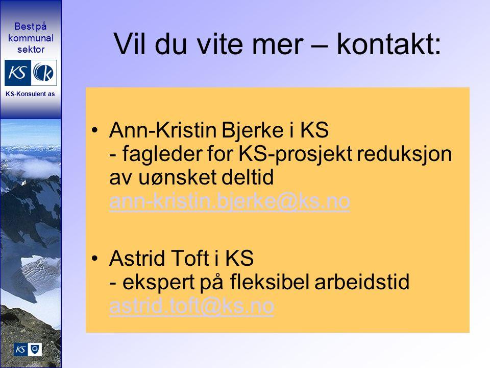 Best på kommunal sektor KS-Konsulent as Vil du vite mer – kontakt: Ann-Kristin Bjerke i KS - fagleder for KS-prosjekt reduksjon av uønsket deltid ann-kristin.bjerke@ks.no ann-kristin.bjerke@ks.no Astrid Toft i KS - ekspert på fleksibel arbeidstid astrid.toft@ks.no astrid.toft@ks.no