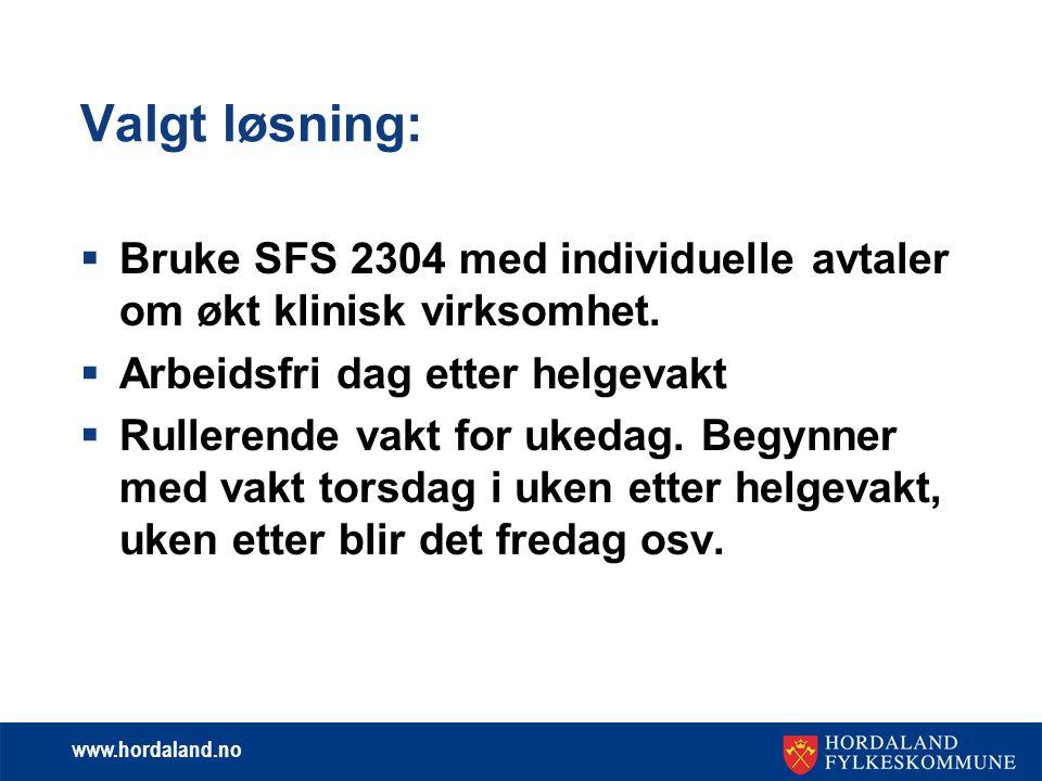 www.hordaland.no Valgt løsning:  Bruke SFS 2304 med individuelle avtaler om økt klinisk virksomhet.  Arbeidsfri dag etter helgevakt  Rullerende vak