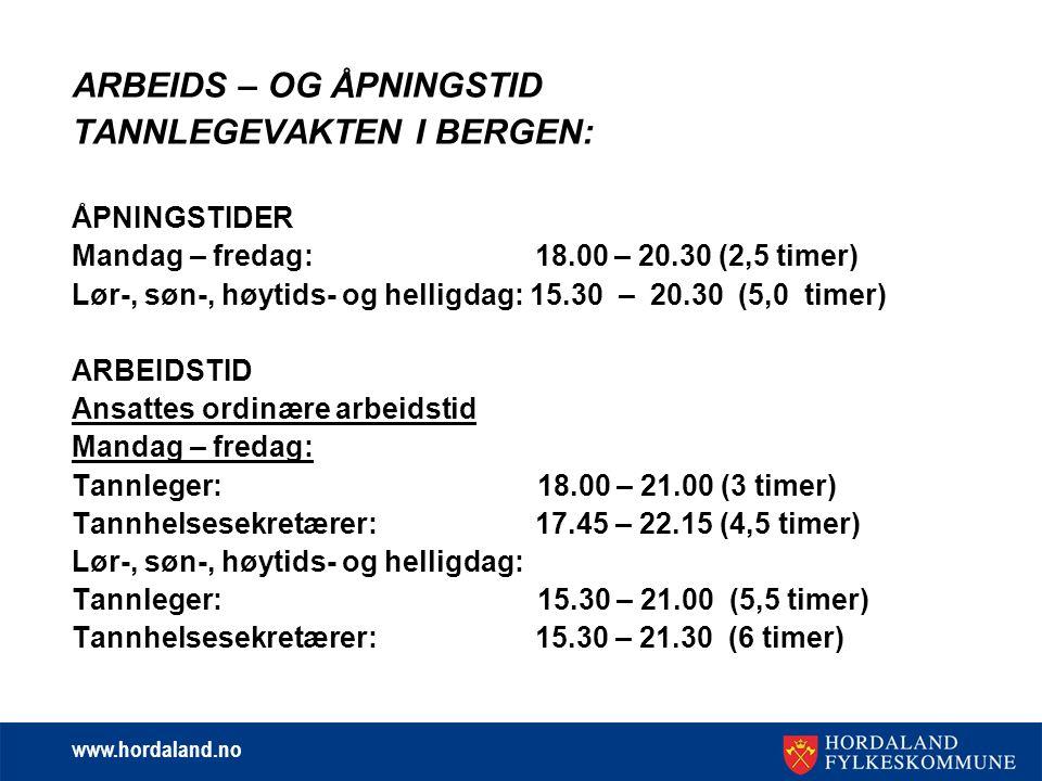 www.hordaland.no ARBEIDS – OG ÅPNINGSTID TANNLEGEVAKTEN I BERGEN: ÅPNINGSTIDER Mandag – fredag: 18.00 – 20.30 (2,5 timer) Lør-, søn-, høytids- og hell