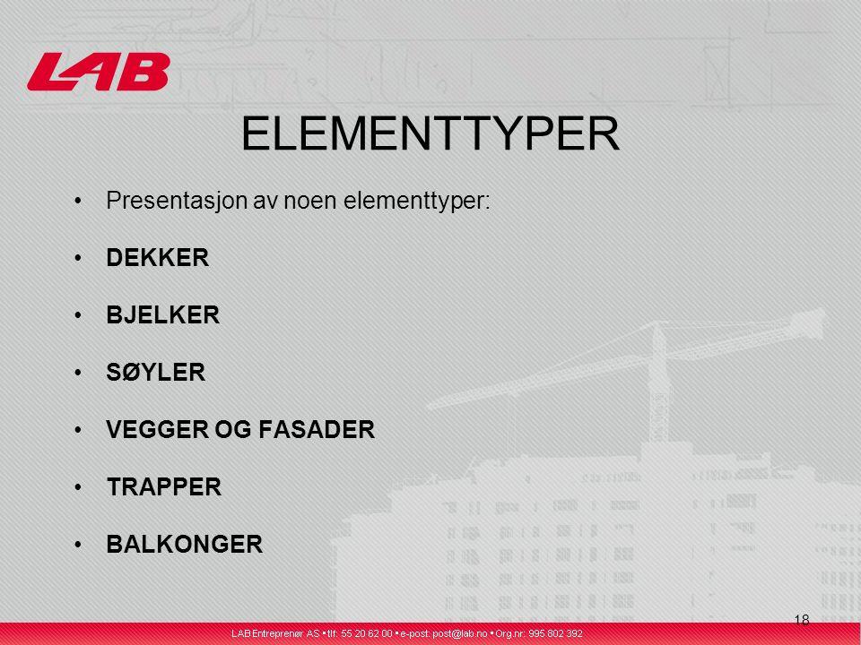 18 ELEMENTTYPER Presentasjon av noen elementtyper: DEKKER BJELKER SØYLER VEGGER OG FASADER TRAPPER BALKONGER