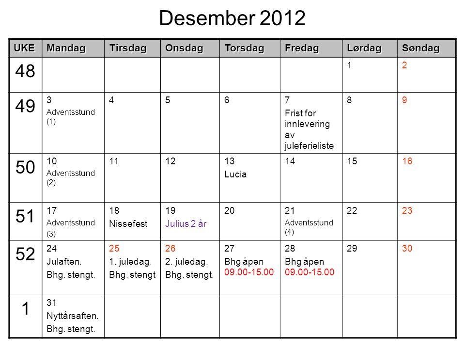 Desember 2012UKEMandagTirsdagOnsdagTorsdagFredagLørdagSøndag 48 12 49 3 Adventsstund (1) 4567 Frist for innlevering av juleferieliste 89 50 10 Advents