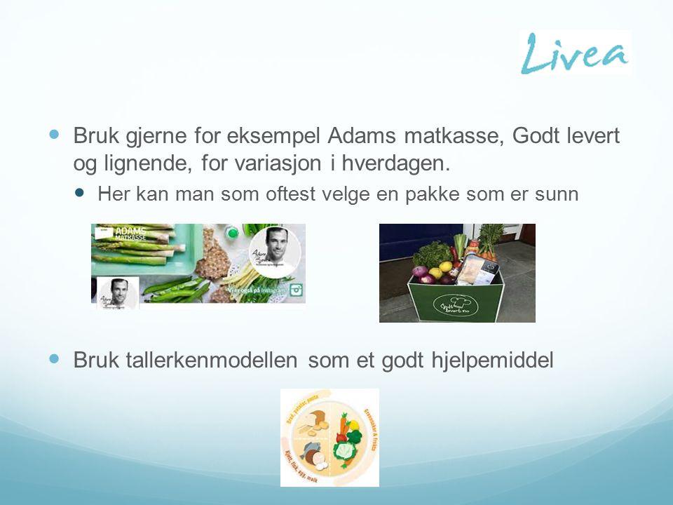 Bruk gjerne for eksempel Adams matkasse, Godt levert og lignende, for variasjon i hverdagen.