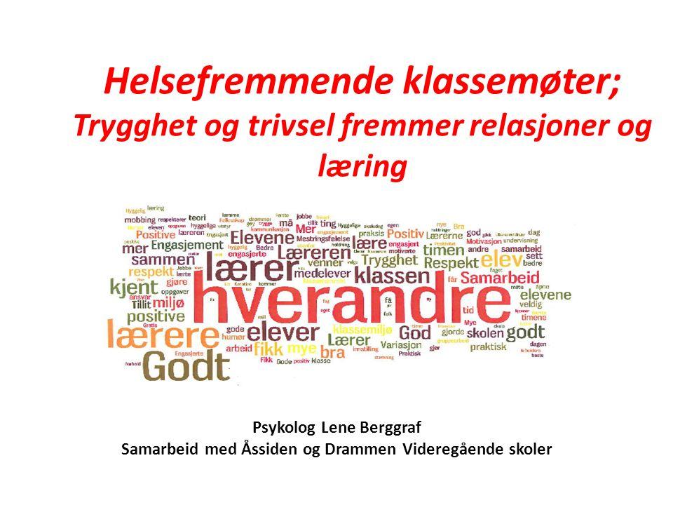 Psykolog Lene Berggraf Samarbeid med Åssiden og Drammen Videregående skoler Helsefremmende klassemøter; Trygghet og trivsel fremmer relasjoner og læring