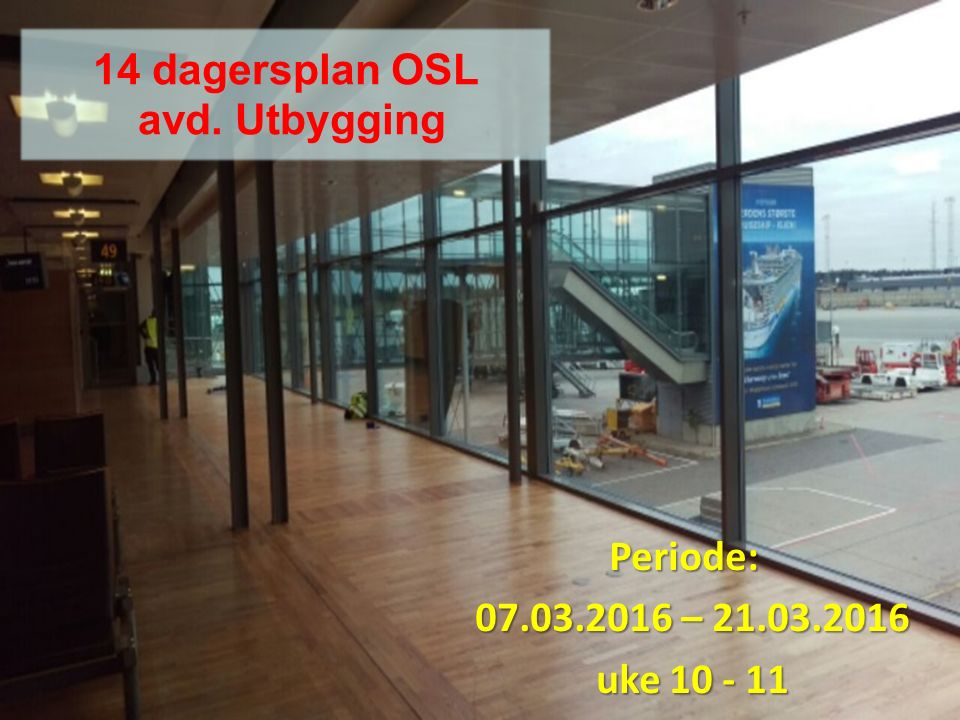 Uke 10-11 Periode: 07.03.2016 – 21.03.2016 uke 10 - 11 14 dagersplan OSL avd. Utbygging