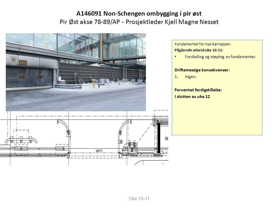 A146091 Non-Schengen ombygging i pir øst Pir Øst akse 78-89/AP - Prosjektleder Kjell Magne Nesset Uke 10-11 Fundamenter for nye karnapper.