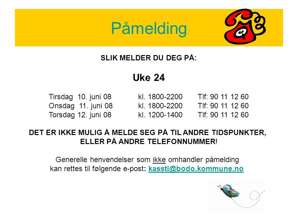 Påmelding SLIK MELDER DU DEG PÅ: Uke 24 Tirsdag 10.