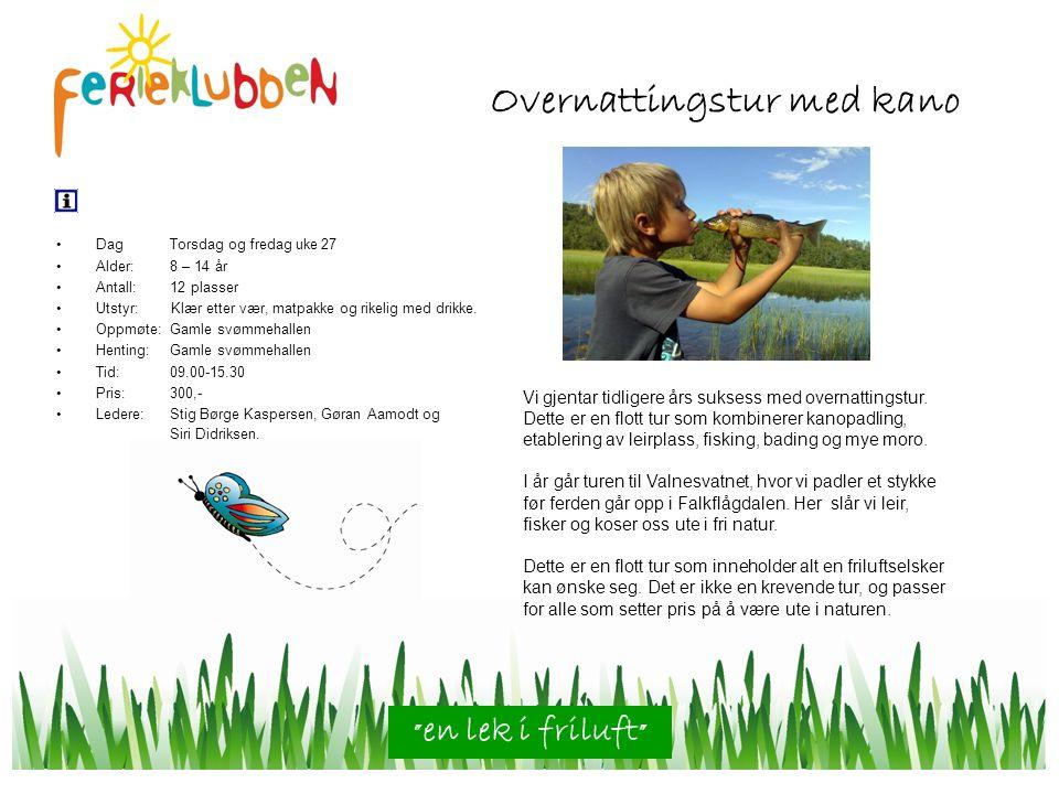 Dag Torsdag og fredag uke 27 Alder: 8 – 14 år Antall: 12 plasser Utstyr: Klær etter vær, matpakke og rikelig med drikke.