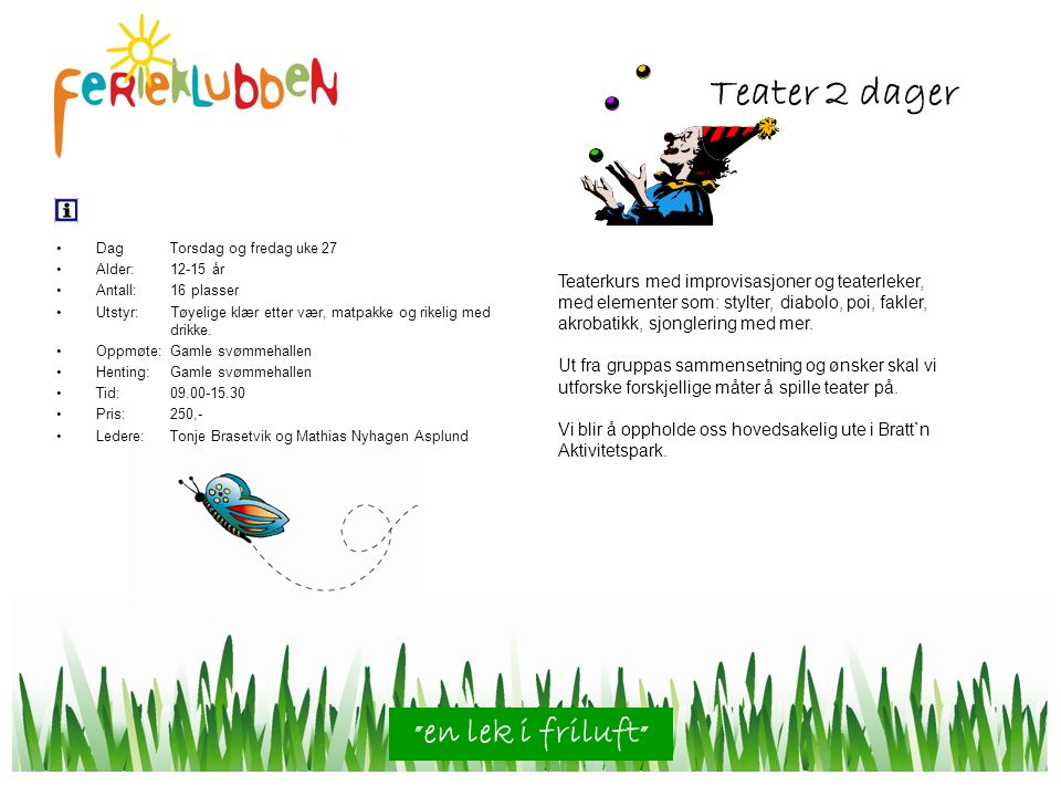 Dag Torsdag og fredag uke 27 Alder: 12-15 år Antall: 16 plasser Utstyr: Tøyelige klær etter vær, matpakke og rikelig med drikke.