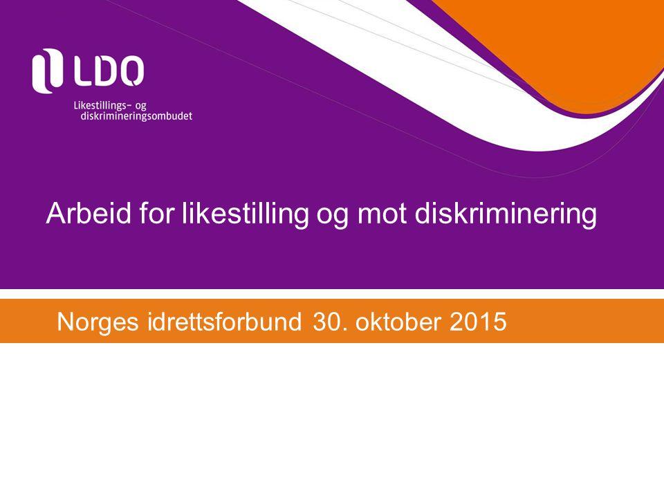 Arbeid for likestilling og mot diskriminering Norges idrettsforbund 30. oktober 2015