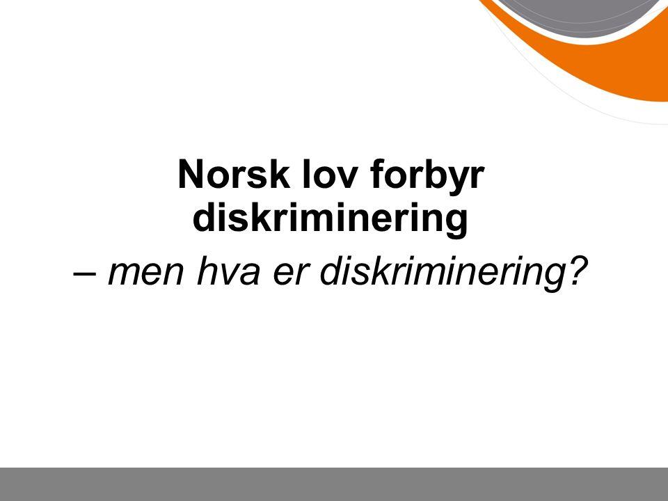 Norsk lov forbyr diskriminering – men hva er diskriminering?