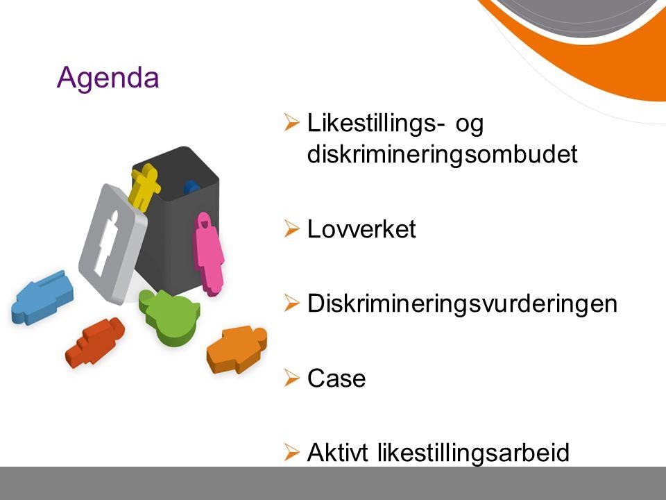 Agenda  Likestillings- og diskrimineringsombudet  Lovverket  Diskrimineringsvurderingen  Case  Aktivt likestillingsarbeid