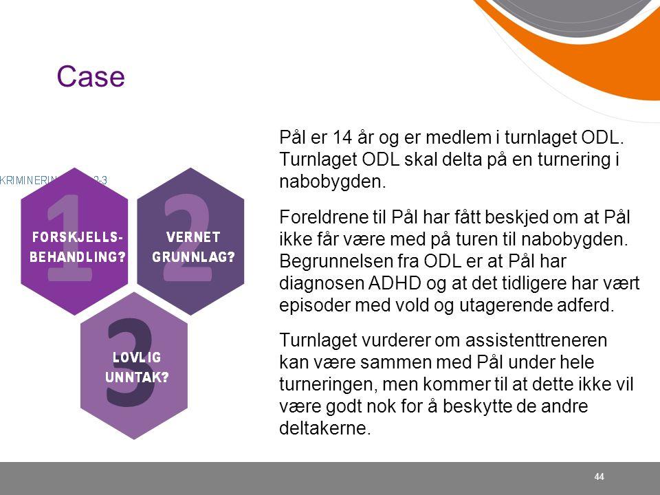 44 Case Pål er 14 år og er medlem i turnlaget ODL. Turnlaget ODL skal delta på en turnering i nabobygden. Foreldrene til Pål har fått beskjed om at På