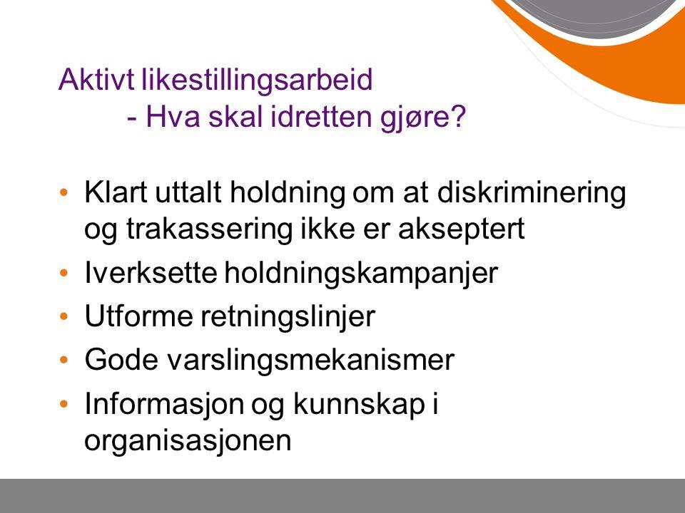 Klart uttalt holdning om at diskriminering og trakassering ikke er akseptert Iverksette holdningskampanjer Utforme retningslinjer Gode varslingsmekanismer Informasjon og kunnskap i organisasjonen