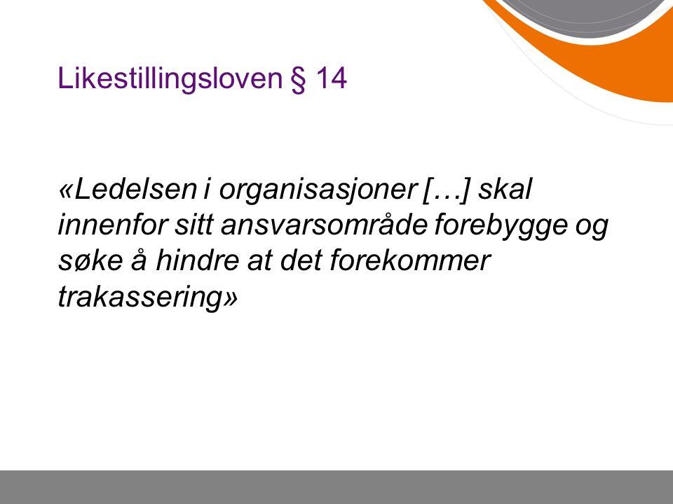 Likestillingsloven § 14 «Ledelsen i organisasjoner […] skal innenfor sitt ansvarsområde forebygge og søke å hindre at det forekommer trakassering»