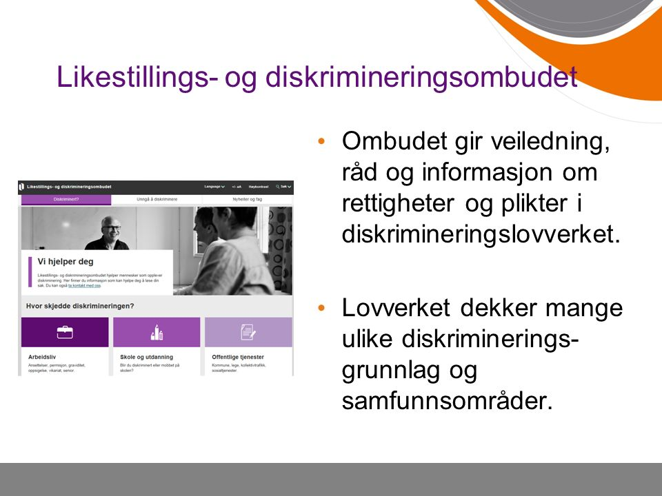 Likestillings- og diskrimineringsombudet Ombudet er et håndhevingsorgan for diskrimineringsforbudet i norsk lovverk.