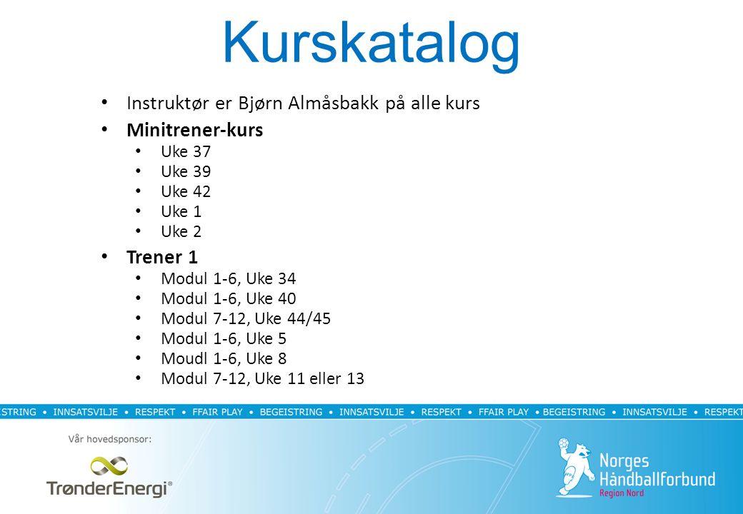 Kurskatalog Instruktør er Bjørn Almåsbakk på alle kurs Minitrener-kurs Uke 37 Uke 39 Uke 42 Uke 1 Uke 2 Trener 1 Modul 1-6, Uke 34 Modul 1-6, Uke 40 Modul 7-12, Uke 44/45 Modul 1-6, Uke 5 Moudl 1-6, Uke 8 Modul 7-12, Uke 11 eller 13