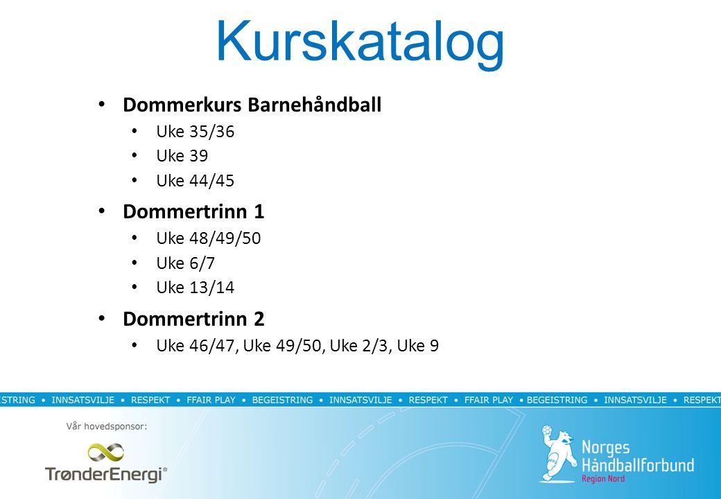 Kurskatalog Dommerkurs Barnehåndball Uke 35/36 Uke 39 Uke 44/45 Dommertrinn 1 Uke 48/49/50 Uke 6/7 Uke 13/14 Dommertrinn 2 Uke 46/47, Uke 49/50, Uke 2/3, Uke 9