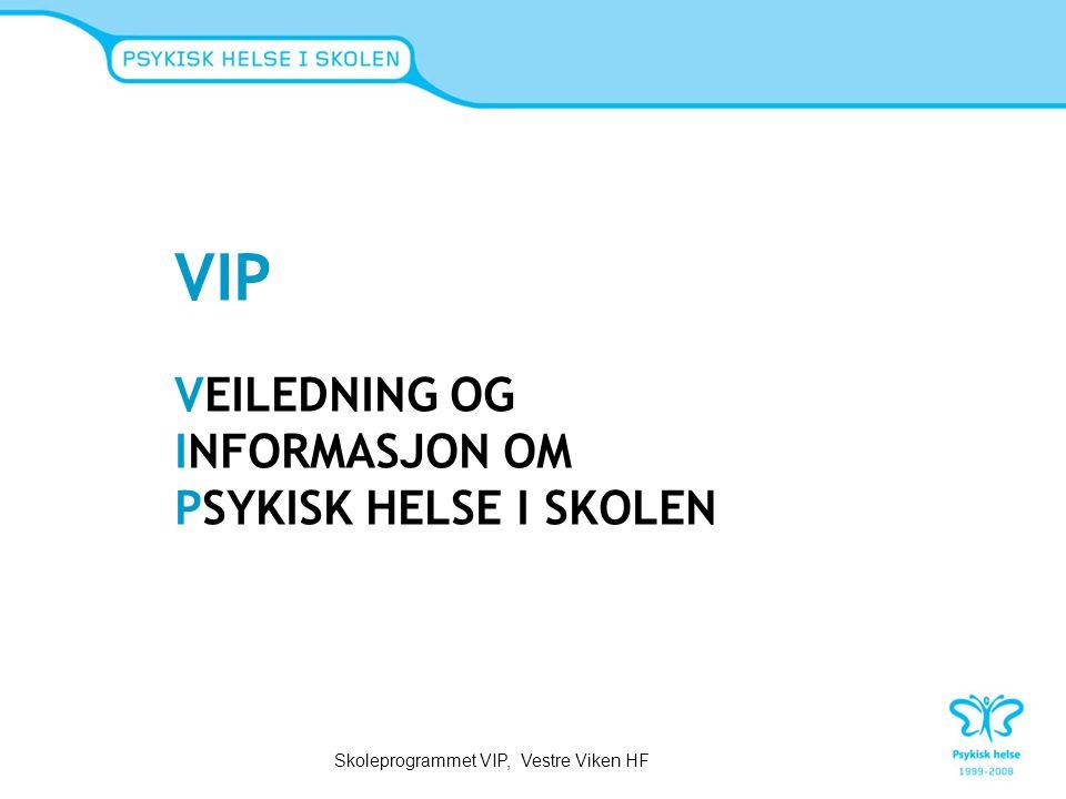 VIP VEILEDNING OG INFORMASJON OM PSYKISK HELSE I SKOLEN Skoleprogrammet VIP, Vestre Viken HF