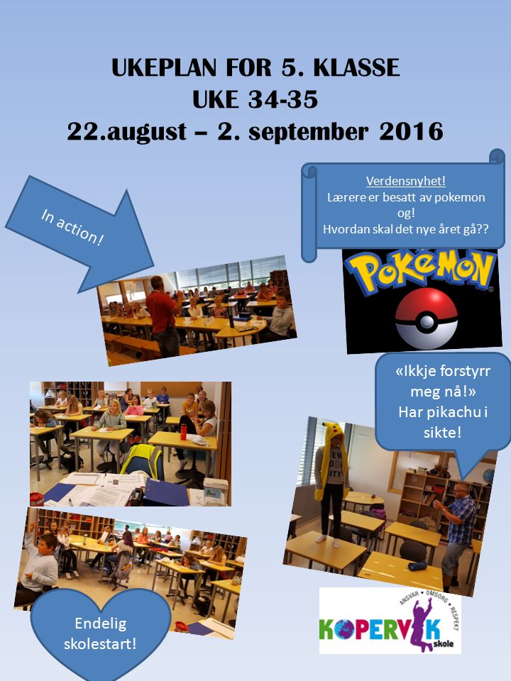 UKEPLAN FOR 5. KLASSE UKE 34-35 22.august – 2. september 2016 In action.
