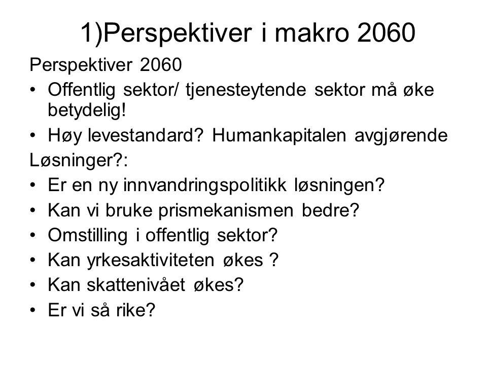 1)Perspektiver i makro 2060 Perspektiver 2060 Offentlig sektor/ tjenesteytende sektor må øke betydelig.