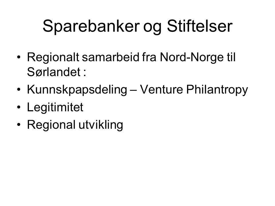 Sparebanker og Stiftelser Regionalt samarbeid fra Nord-Norge til Sørlandet : Kunnskpapsdeling – Venture Philantropy Legitimitet Regional utvikling