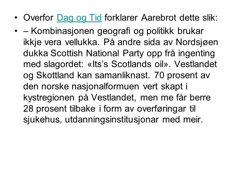 Overfor Dag og Tid forklarer Aarebrot dette slik:Dag og Tid – Kombinasjonen geografi og politikk brukar ikkje vera vellukka.