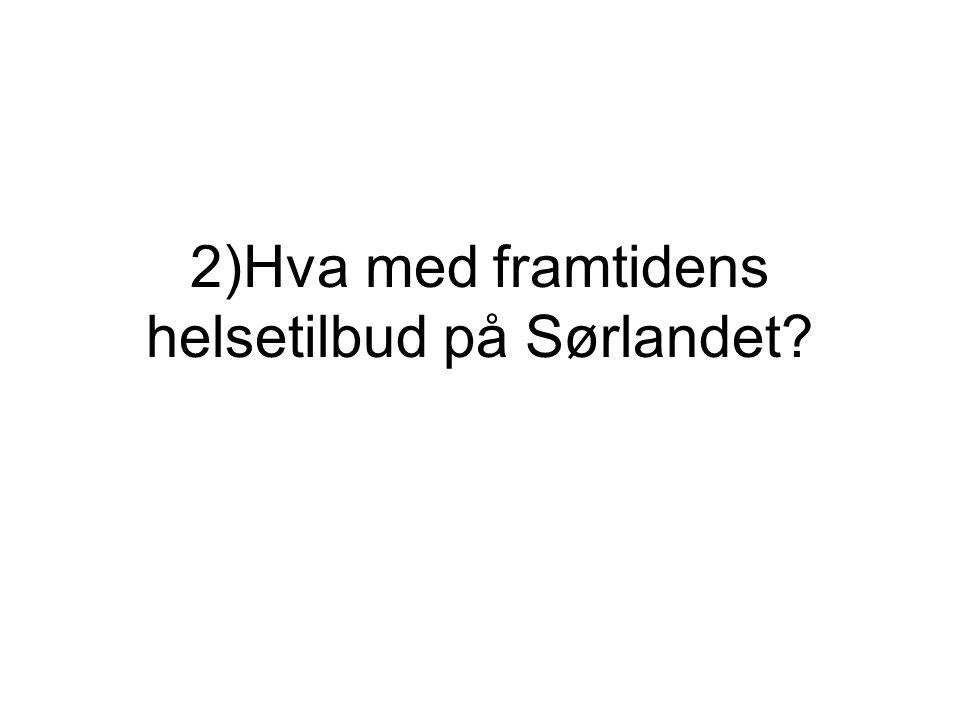 2)Hva med framtidens helsetilbud på Sørlandet
