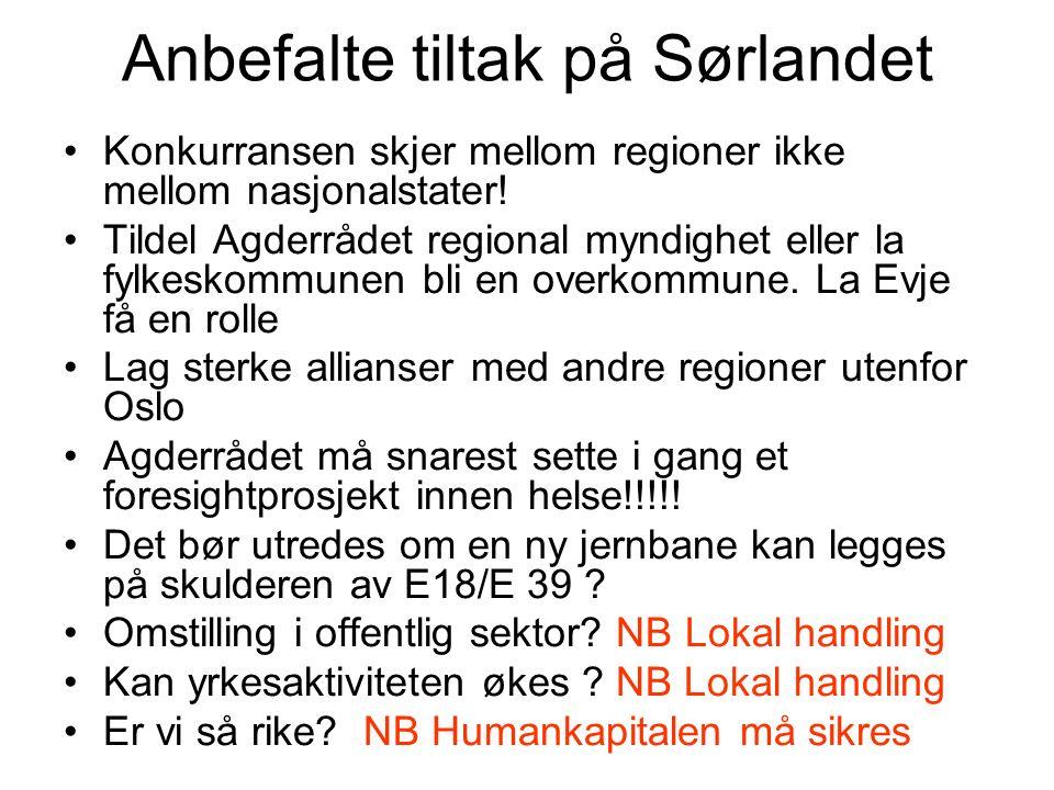 Anbefalte tiltak på Sørlandet Konkurransen skjer mellom regioner ikke mellom nasjonalstater.