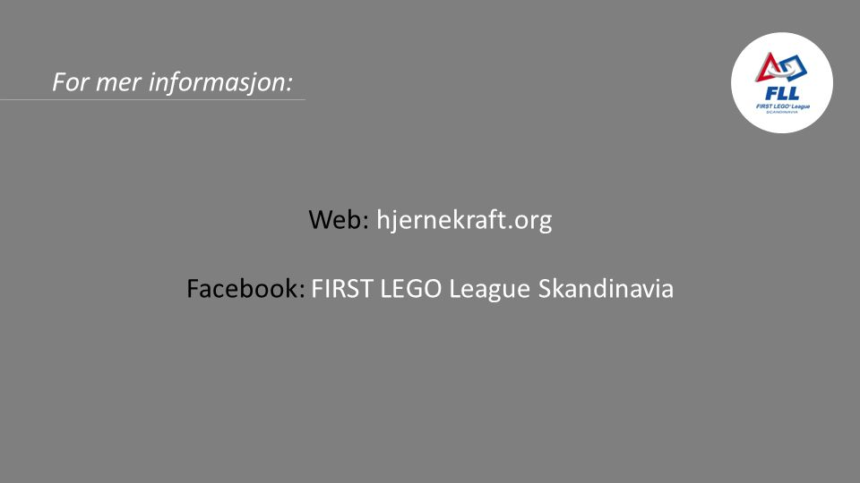 For mer informasjon: Web: hjernekraft.org Facebook: FIRST LEGO League Skandinavia